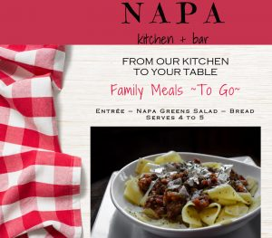 Napa Kitchen + Bar. From our kitchen to your table. Family Meals To Go. Includes an Entree, Napa Greens Salad and bread.
